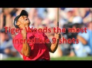 Tiger Woods the Most Incredible 9 Shots ever