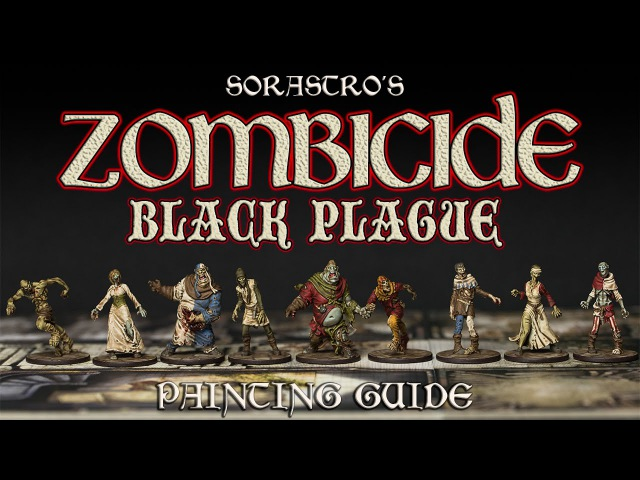 Sorastro's Zombicide: Black Plague Painting Guide Ep.1 - The Zombies