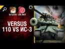 Versus. 110 VS ИС-3 - Первый выпуск - от Sn1p3r90 и LIVE WOT [World of Tanks]