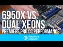 6950X vs Dual Xeons Premiere Pro CC Encoding Battle