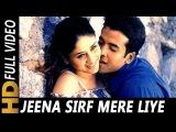 Jeena Sirf Mere Liye   Babul Supriyo, Alka Yagnik   Jeena Sirf Merre Liye Songs   Kareena Kapoor