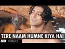 Tere Naam Humne Kiya Hai Full Song Tere Naam Salman Khan