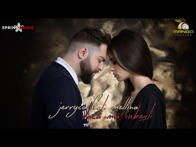 JerryCo feat. Mellina - Daca Ma Iubesti | Single Oficial