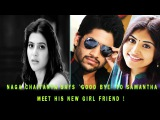 Naga Chaitanya says 'Good Bye' to Samantha :: Meet his new Girl Friend !exclusive video