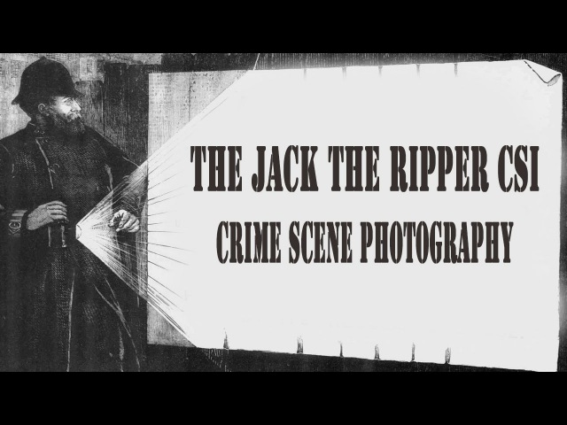 Crime Scene Photography and The Jack The Ripper Case