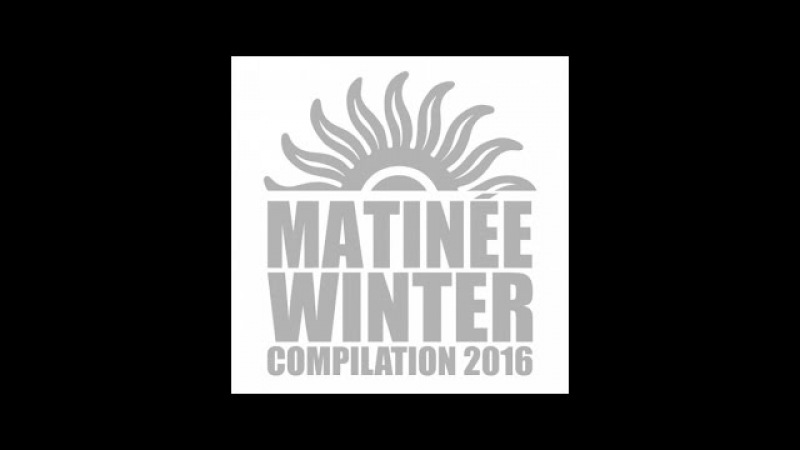 Matinée Winter 2016 Session (Taito Tikaro Lydia Sanz Continuous Mix)