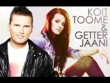 Koit Toome &amp Getter Jaani -
