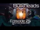 Bulkheads: Episode 01 - Ad Hoc Imperitiam