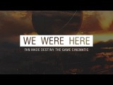 We Were Here... - Fan Made Destiny the Game Raid Cinematic
