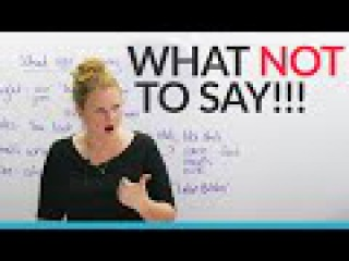 Polite English: What NOT to say to people!