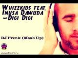 Whizzkids feat. Inusa Dawuda -Digi, Digi (DJ Frenk - Mash Up)