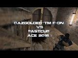 Gazgolder^tm E ON VS Fastcap, ace 2016 г