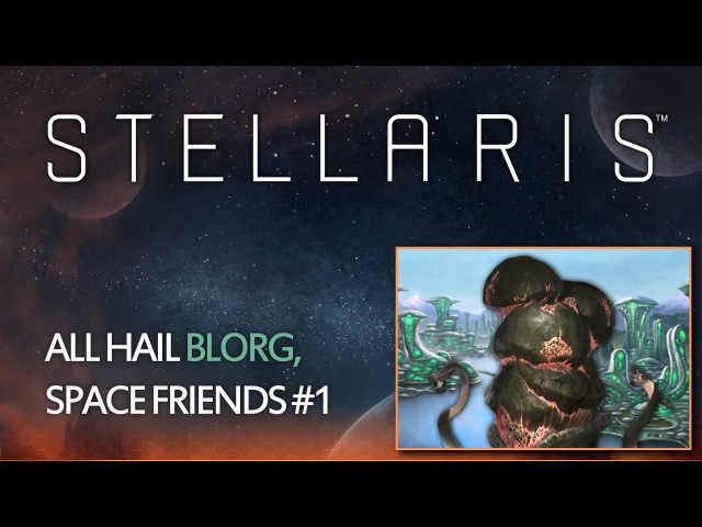 Stellaris - All hail Blorg, Space Friends 01