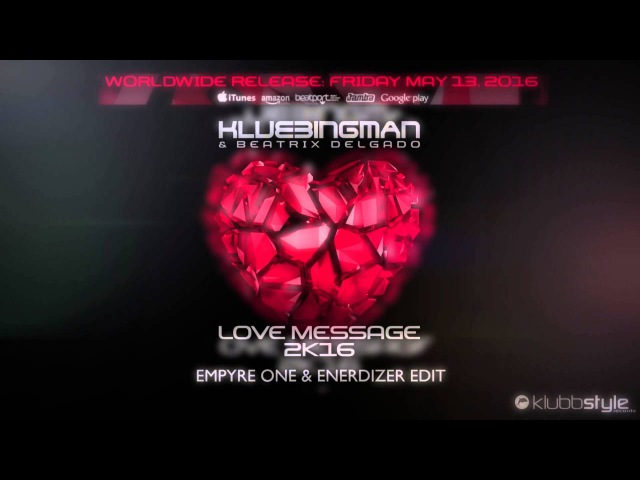 Klubbingman Beatrix Delgado - Love Message 2k16 (Empyre One Enerdizer Remix Edit)