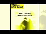 XOXO Feat. Bellanova - And I Love Him (Daniele Petronelli &amp Worp Radio Edit) Official