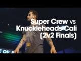Super Cr3w vs Knuckleheads Cali finals  .stance x udeftour.org  Culture of 4