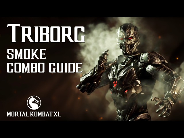 Mortal Kombat X: TRIBORG (Smoke) Combo Guide