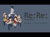 Дима Ланкастер - ReRe Boku dake ga Inai Machi Opening 1 English Cover