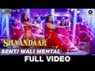 Senti Wali Mental - Full Video | Shaandaar | Shahid Kapoor Alia Bhatt | Amit Trivedi
