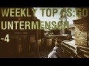 WEEKLY TOP CS GO UNTERMENSCH 4