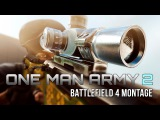 ONE MAN ARMY 2 - Battlefield 4 Montage by TheBrokenMachine (60fps)