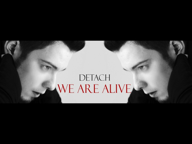 DETACH - WE ARE ALIVE [OFFICIAL VIDEO]