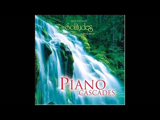 Dan Gibsons Solitudes Piano Cascades (Full Album)