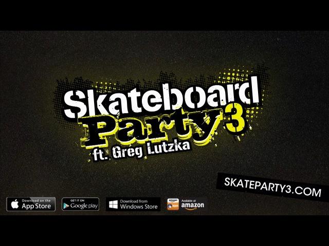 Skateboard Party 3 ft. Greg Lutzka Trailer - Available Soon!