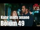 Kiralık Aşk 49 Bölüm Katır İnatlı Anane