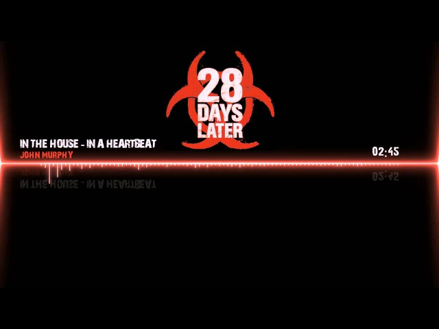 28 Days Later Soundtrack - In The House, In A Heartbeat by John Murphy