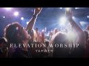 Elevation Worship - Yahweh (Live)
