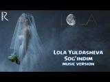Lola Yuldasheva - Sogindim | Лола Юлдашева - Согиндим (music version)