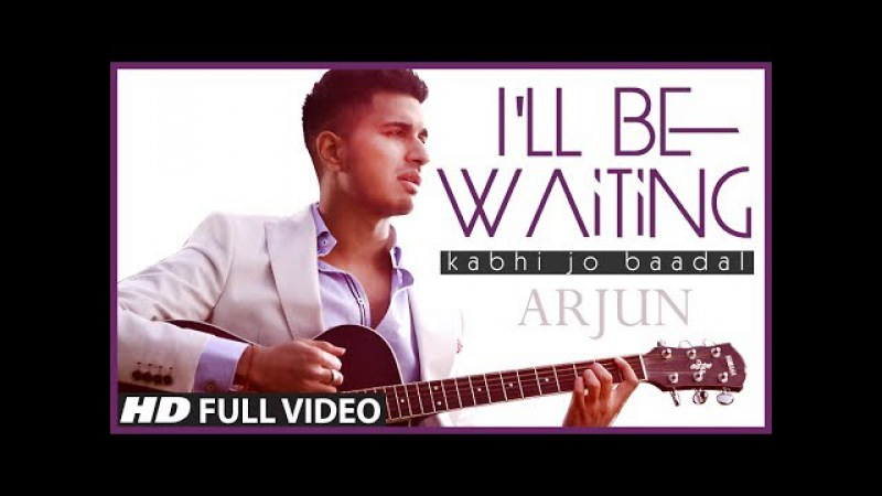 I'll Be Waiting (Kabhi Jo Baadal) Arjun Feat.Arijit Singh   Full Video Song (HD)