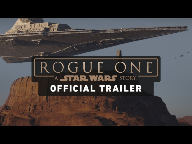 Rogue One A Star Wars Story Trailer (Official)