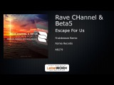 Rave CHannel &amp Beta5 - Escape For Us (Frainbreeze Remix)