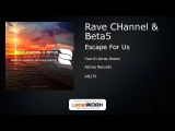 Rave CHannel &amp Beta5 - Escape For Us (Sun In Arms Remix)