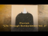 Eluvium Life Through Bombardment Vol. 2 (Official Video)