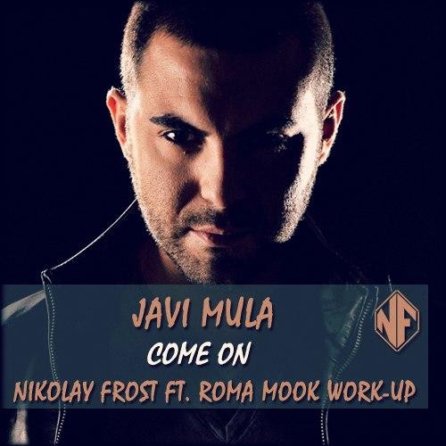 Javi Mula, Alex Shik, Alexx Slam - Come On (Nikolay Frost, Roma Mook Work-Up) [2016]