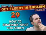 29 - How to REMEMBER what you study! - How To Get Fluent In English Faster