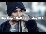 New Best Hip Hop Urban RnB Club Music Mix May 2016 - CLUB MUSIC #1