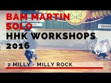 Bam Martin 2 Milly - Milly Rock HHK Workshops 2016 ( SOLO )