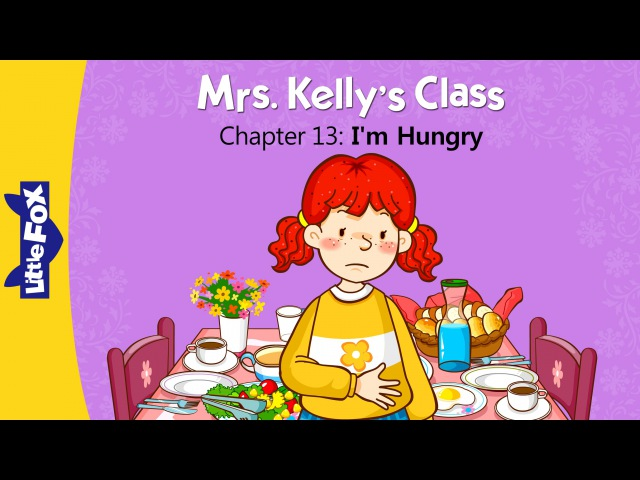 Mrs. Kelly's Class 13: I'm Hungry | Level 1 | By Little Fox