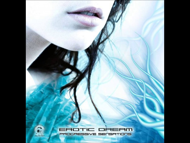 Erotic Dream - Progressive Sensations [Amazing Progressive Psy-Trance]
