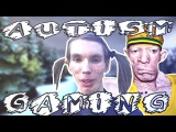 Autism Gaming #2 [by Admiral Bugurt]