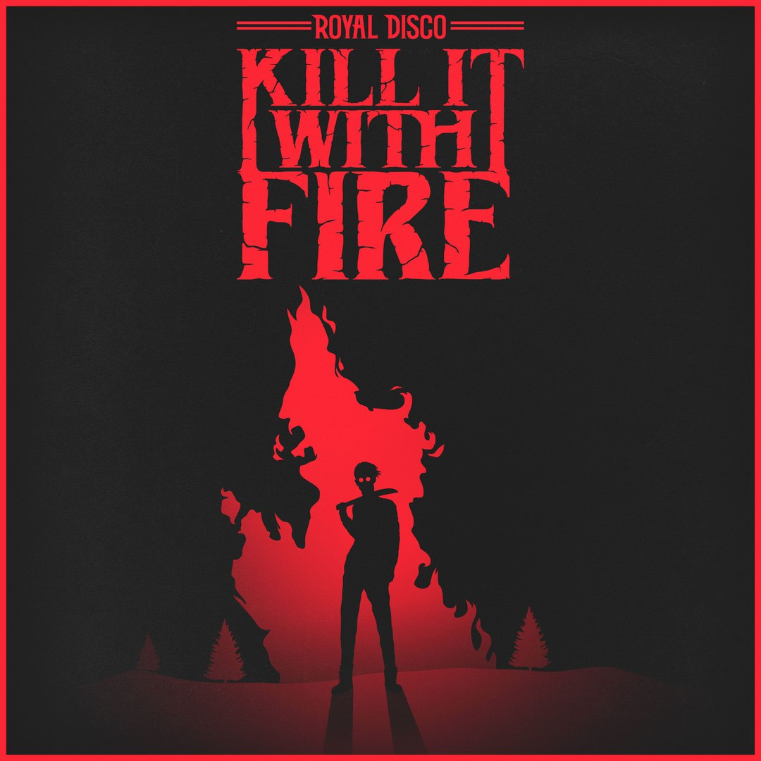 Royal Disco - Kill It With Fire