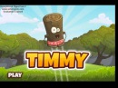 Timmy Help the log named Timmy to cope with deforestation. It protects your home from villains