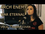 Arch Enemy - War Eternal  Female Vocal and Guitar Cover