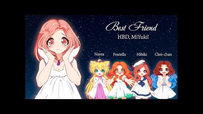 「Cleo-chan/Foxtella/Hibiki/Narea」Best Friend (rus) 「HBD, MiYuki」