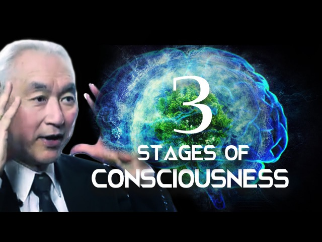 What is Consciousness Three Stages of Consciousness Michio Kaku