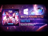 Wasted Penguinz &amp Toneshifterz - Together (Album Mix)